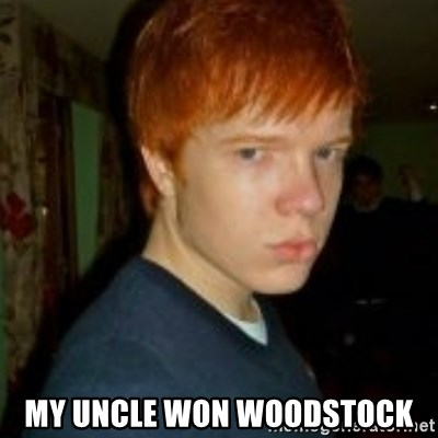 Flame_haired_Poser -  MY UNCLE WON WOODSTOCK