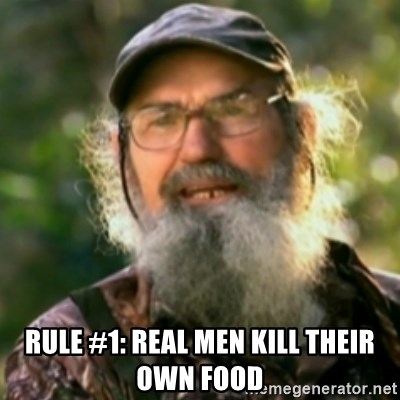 Duck Dynasty - Uncle Si  -  rule #1: real men kill their own food