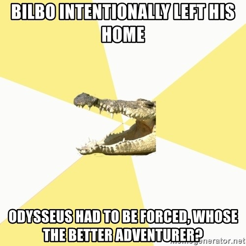 Classics Crocodile - bilbo intentionally left his home odysseus had to be forced, whose the better adventurer?