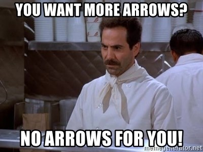 soup nazi - You Want more arrows? No arrows fOr you!