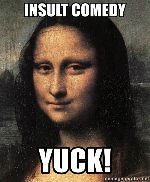 the mona lisa  - insult comedy yuck!