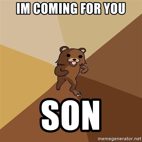 Pedo Bear From Beyond - IM COMING FOR YOU SON