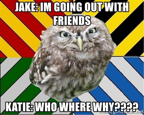 JEALOUS POTTEROMAN - jAKE: im going out with friends katie: who where why????