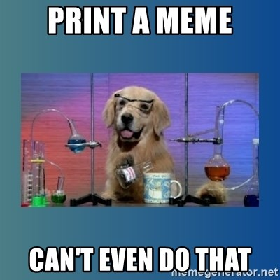 Chemistry Dog - print a meme can't even do thAT