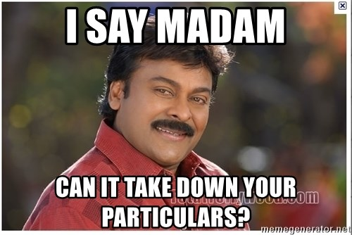 Typical Indian guy - i say madam can it take down your particulars?