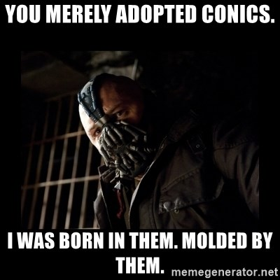 Bane Meme - You merely adopted conics. I was born in them. molded by them.