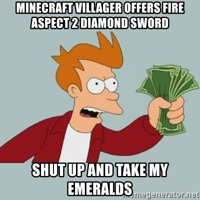 Shut Up And Take My Money Fry - Minecraft villager offers fire aspect 2 diamond sword Shut up and take my emeralds