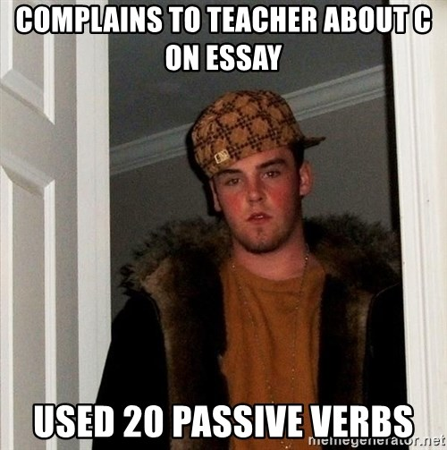 Scumbag Steve - complains to teacher about c on essay used 20 passive verbs