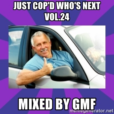 Perfect Driver - JUST COP'D WHO'S NEXT VOL.24 MIXED BY GMF