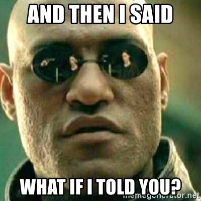What If I Told You - AND THEN I SAID WHAT IF I TOLD YOU?
