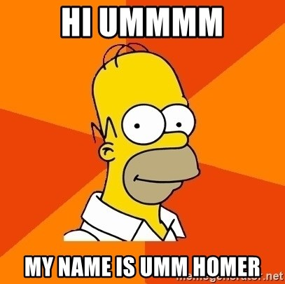 Homer Advice - HI UMMMM MY NAME IS UMM HOMER