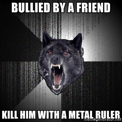 Insanity Wolf - bullied by a friend kill him with a metal ruler