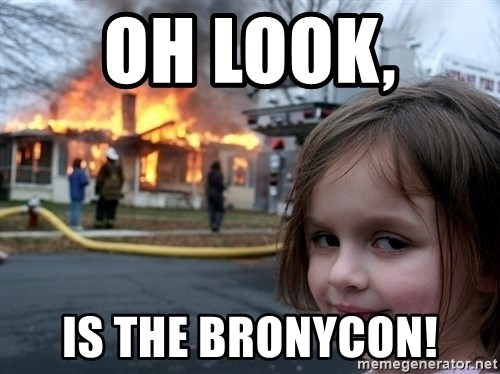 Disaster Girl - Oh look,  is the bronycon!