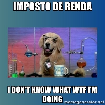 Chemistry Dog - Imposto de Renda I don't know what WTF I'm doing