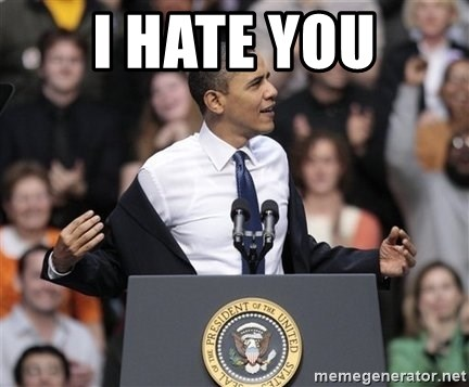 obama come at me bro - I HATE YOU