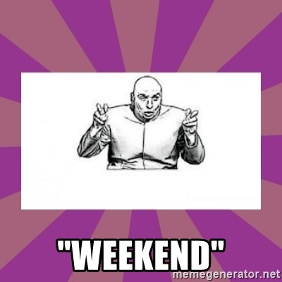 "'dr. evil' air quote -  ""weekend"""