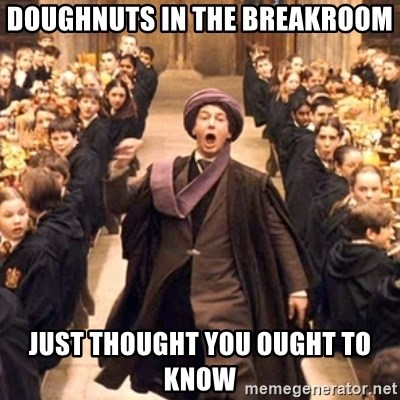 professor quirrell - Doughnuts in the breakroom Just thought you Ought to know