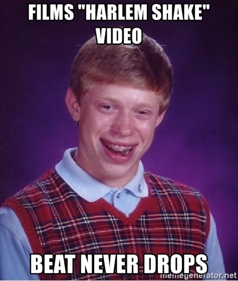 "Bad Luck Brian - films ""harlem shake"" Video beat never drops"