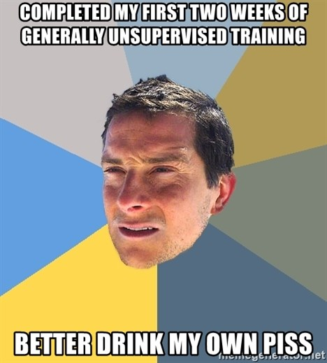 Bear Grylls - Completed my first two weeks of generally unsupervised training better drink my own piss