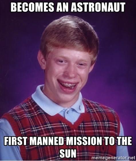 Bad Luck Brian - Becomes An Astronaut First Manned Mission to the sun