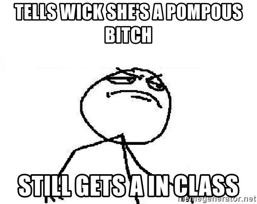 Fuck Yeah - Tells wick she's a pompous bItch Still gets a in class