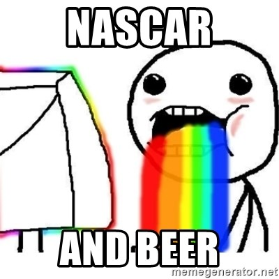 Puking Rainbows - NASCAR And BEER