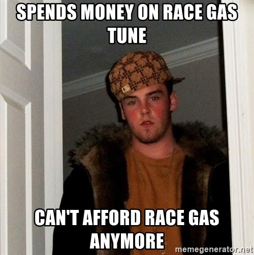 Scumbag Steve - Spends money on race gas tune can't afford race gas anymore