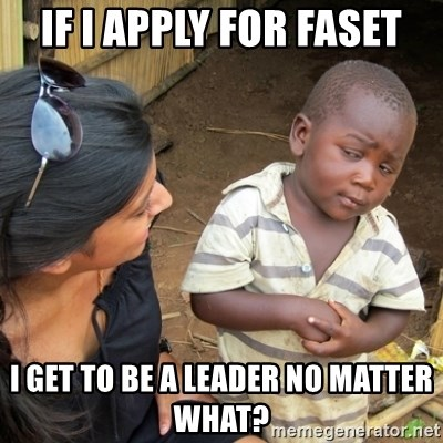 Skeptical 3rd World Kid - If i apply for Faset I get to be a leader no matter what?