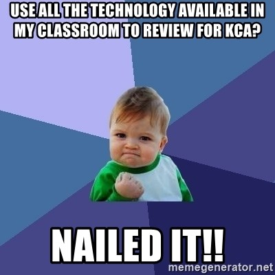 Success Kid - Use all the technology available in my classroom to review for kca? nailed it!!