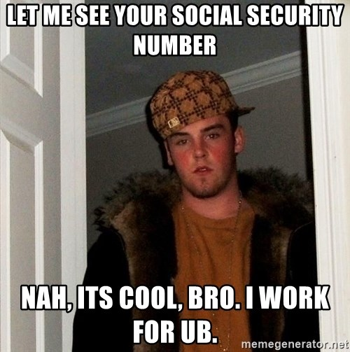 Scumbag Steve - Let me see your social security number nah, its cool, bro. I work for ub.