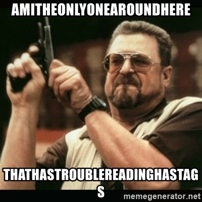 am i the only one around here - AMITHEONLYONEAROUNDHERE THATHASTROUBLEREADINGHASTAGS