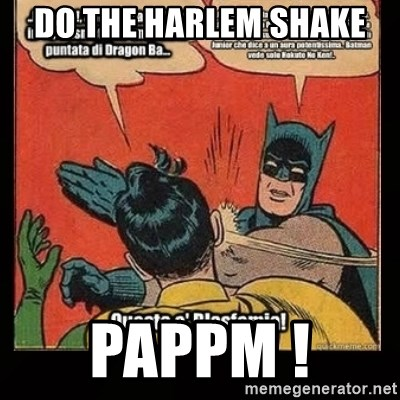 Batman Slap Robin Blasphemy - DO THE HARLEM SHAKE  PAPPM !