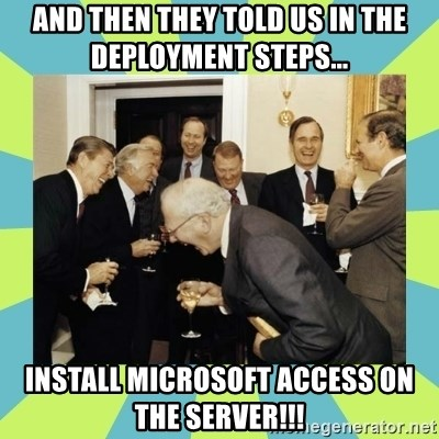 reagan white house laughing - ANd then they told us in the deployment steps... INStall microsoft access on the server!!!