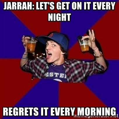 Sunny Student - JARRAH: LET'S GET ON IT EVERY NIGHT REGRETS IT EVERY MORNING