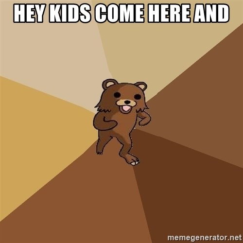 Pedo Bear From Beyond - HEY KIDS COME HERE AND
