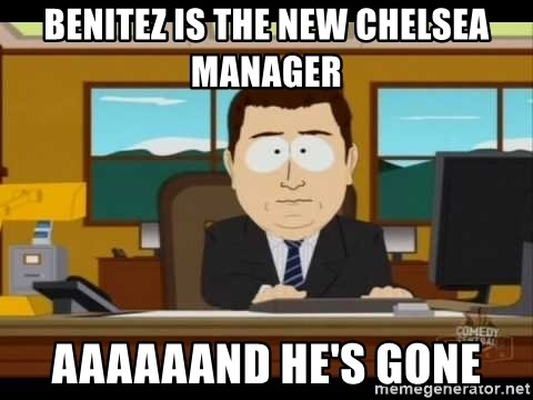 south park aand it's gone - BENITEZ IS THE NEW CHELSEA MANAGER AAAAAAND HE'S GONE