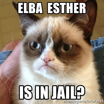 Grumpy Cat  - elba  esther is in jail?