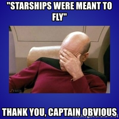 "Picard facepalm  - ""STARSHIPS WERE MEANT TO FLY"" Thank you, captain obvious"