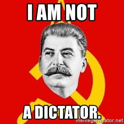Stalin Says - I am not a dictator.
