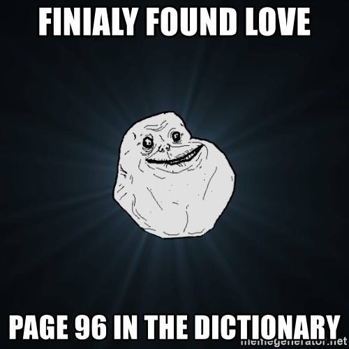 Forever Alone - FINIALy found love page 96 in the DICTIONARY