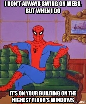 spider manf - I DON'T ALWAYS SWING ON WEBS, BUT WHEN I DO IT'S ON YOUR BUILDING ON THE HIGHEST FLOOR'S WINDOWS