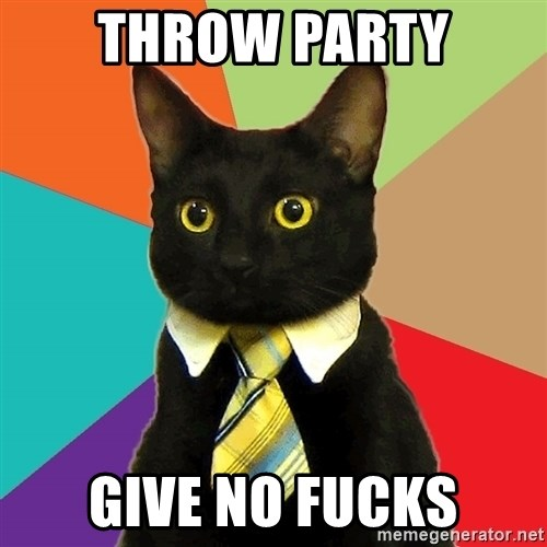 Business Cat - Throw party give no fucks