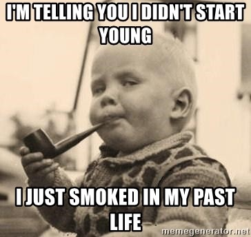 Smart Baby - I'm telling you I didn't start young I just smoked in my past life