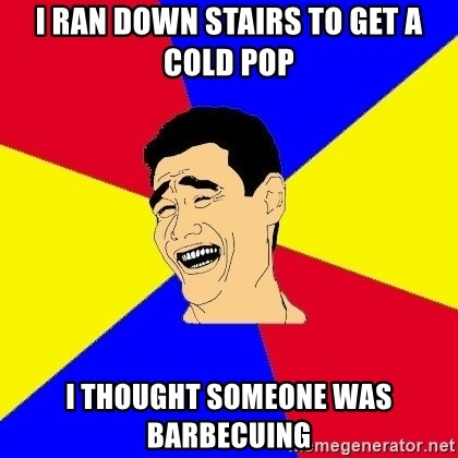 journalist - I RAN DOWN STAIRS TO GET A COLD POP I THOUGHT SOMEONE WAS BARBECUING