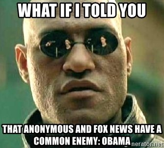 What if I told you / Matrix Morpheus - what if i told you that anonymous and fox news have a common enemy: OBAMA