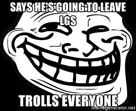 Problem? - Says he's going to leave lgs trolls everyone
