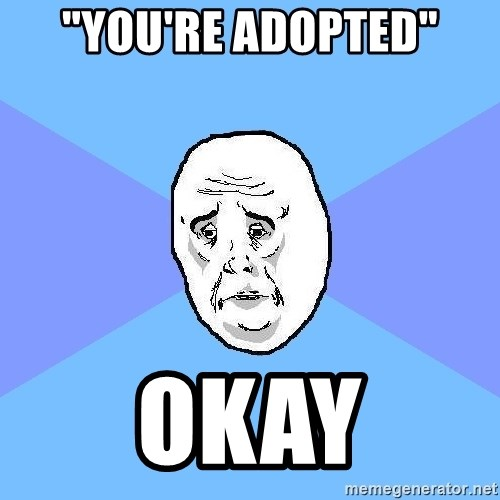 "Okay Guy - ""you're adopted"" okay"