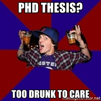 Sunny Student - PhD thesis? too drunk to care