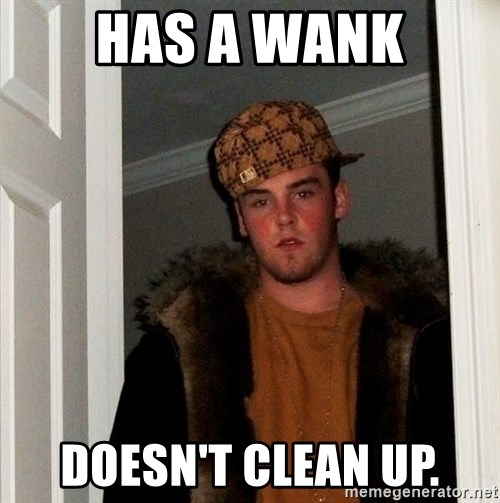 Scumbag Steve - HAS A WANK DOESN'T CLEAN UP.