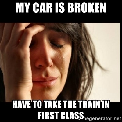 First World Problems - My car is broken have to take the train in first class